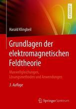 Grundlagen der elektromagnetischen Feldtheorie   Klingbeil, Harald