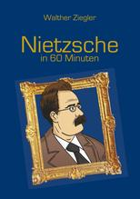 Nietzsche in 60 Minuten | Ziegler, Walther
