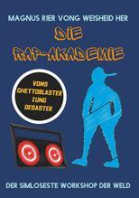 Die Rap-Akademie - Voms Ghettoblaster zums Desaster   Vong Weisheid Her, Magnus Rer