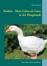 Pauline - Mein Leben als Gans in der Hauptstadt | Kartte, Beate