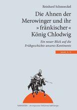 Die Ahnen der Merowinger und ihr 'fränkischer' König Chlodwig | Schmoeckel, Reinhard