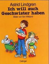 Ich will auch Geschwister haben   Lindgren, Astrid; Wikland, Ilon