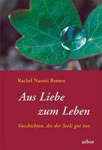 Aus Liebe zum Leben | Remen, Rachel N.