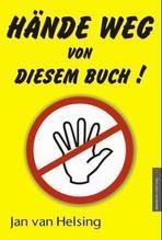 Hände weg von diesem Buch! | Helsing, Jan van