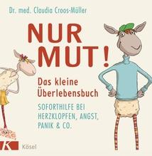 Nur Mut! Das kleine Überlebensbuch | Croos-Müller, Claudia