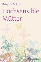 Hochsensible Mütter | Schorr, Brigitte