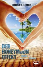 Der Honeymoon-Effekt | Lipton, Bruce H.