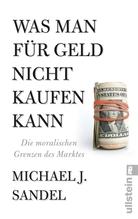 Was man für Geld nicht kaufen kann | Sandel, Michael J.
