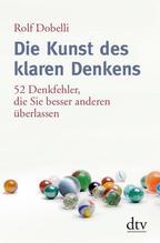 Die Kunst des klaren Denkens | Dobelli, Rolf