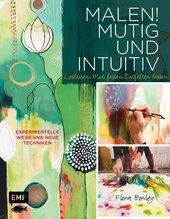 Malen! Mutig und intuitiv | Bowley, Flora