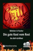 Die gute Kost vom Rost | Böttcher, Thomas; Fischer, Uwe; Klinger, Franz