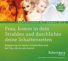 Frau, komm in dein Strahlen und durchlichte deine Schattenseiten, Audio-CD | Betz, Robert