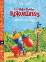 Der kleine Drache Kokosnuss kommt in die Schule | Siegner, Ingo