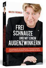 Frei Schnauze und mit einem Augenzwinkern   Freiwald, Walter