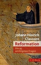 Reformation - Die 95 wichtigsten Fragen | Claussen, Johann H.