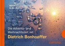 Die Advents- und Weihnachtszeit mit Dietrich Bonhoeffer | Bonhoeffer, Dietrich