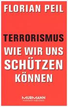 Terrorismus - wie wir uns schützen können | Peil, Florian