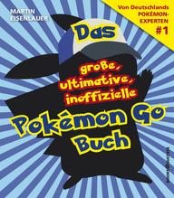 Das große, ultimative, inoffizielle Pokémon-Go-Buch | Eisenlauer, Martin