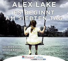 Es beginnt am siebten Tag, 6 Audio-CDs | Lake, Alex