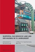 Jahrbuch für Hausforschung 55 / Wuppertal, das Bergische Land und der Hausbau im 19. Jahrhundert