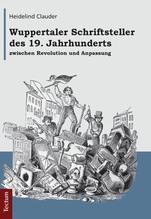 Wuppertaler Schriftsteller des 19. Jahrhunderts zwischen Revolution und Anpassung | Clauder, Heidelind