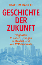 Geschichte der Zukunft   Radkau, Joachim