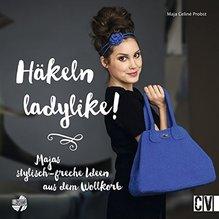 Häkeln ladylike! - Majas stylisch-freche Ideen aus dem Wollkorb