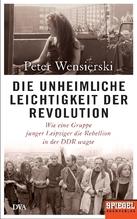 Die unheimliche Leichtigkeit der Revolution | Wensierski, Peter