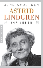 Astrid Lindgren. Ihr Leben   Andersen, Jens