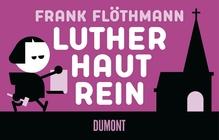 Luther haut rein | Flöthmann, Frank