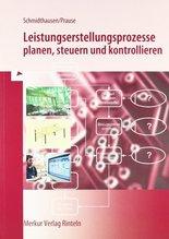 Leistungserstellungsprozesse planen, steuern und kontrollieren   Schmidthausen, Michael; Prause, Petra
