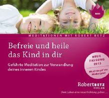 Befreie und heile das Kind in dir, 1 Audio-CD | Betz, Robert