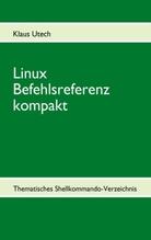 Linux Befehlsreferenz kompakt | Utech, Klaus
