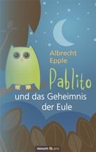 Pablito und das Geheimnis der Eule | Epple, Albrecht