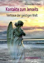 Kontakte zum Jenseits - Vertraue der geistigen Welt | Bachofner, Roland