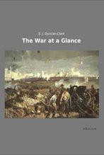 The War at a Glance | Duncan-Clark, S. J.
