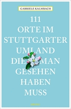 111 Orte im Stuttgarter Umland, die man gesehen haben muss | Kalmbach, Gabriele