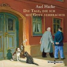 Die Tage, die ich mit Gott verbrachte, 2 Audio-CDs | Hacke, Axel