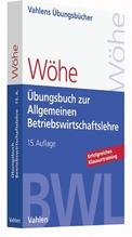 Übungsbuch zur Einführung in die Allgemeine Betriebswirtschaftslehre | Wöhe, Günter; Döring, Ulrich; Brösel, Gerrit
