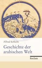 Geschichte der arabischen Welt | Schlicht, Alfred