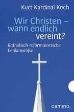 Wir Christen - wann endlich vereint? | Koch, Kurt; Biel, Robert