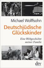 Deutschjüdische Glückskinder | Wolffsohn, Michael