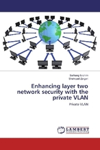 Enhancing layer two network security with the private VLAN | Ibrahim, Sarhang; Zargari, Shahrzad