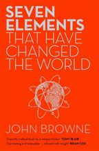 Seven Elements That Have Changed The World | Browne, John