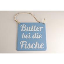 Schild Butter bei die Fische 16x16/0,5cm