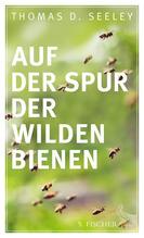 Auf der Spur der wilden Bienen | Seeley, Thomas D.