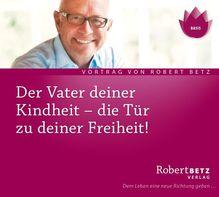 Der Vater Deiner Kindheit, Audio-CD | Betz, Robert