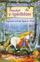Ponyhof Apfelblüte - Rapunzel und der Spuk im Wald | Young, Pippa