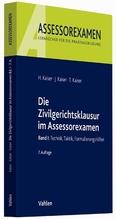 Die Zivilgerichtsklausur im Assessorexamen. Bd.1   Kaiser, Horst; Kaiser, Jan; Kaiser, Torsten