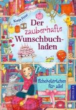 Der zauberhafte Wunschbuchladen. Schokotörtchen für alle! | Frixe, Katja